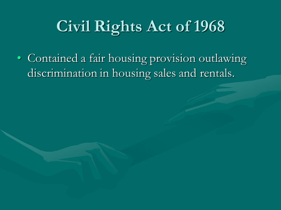 Civil Rights Act of 1968 Contained a fair housing provision outlawing discrimination in housing sales and rentals.