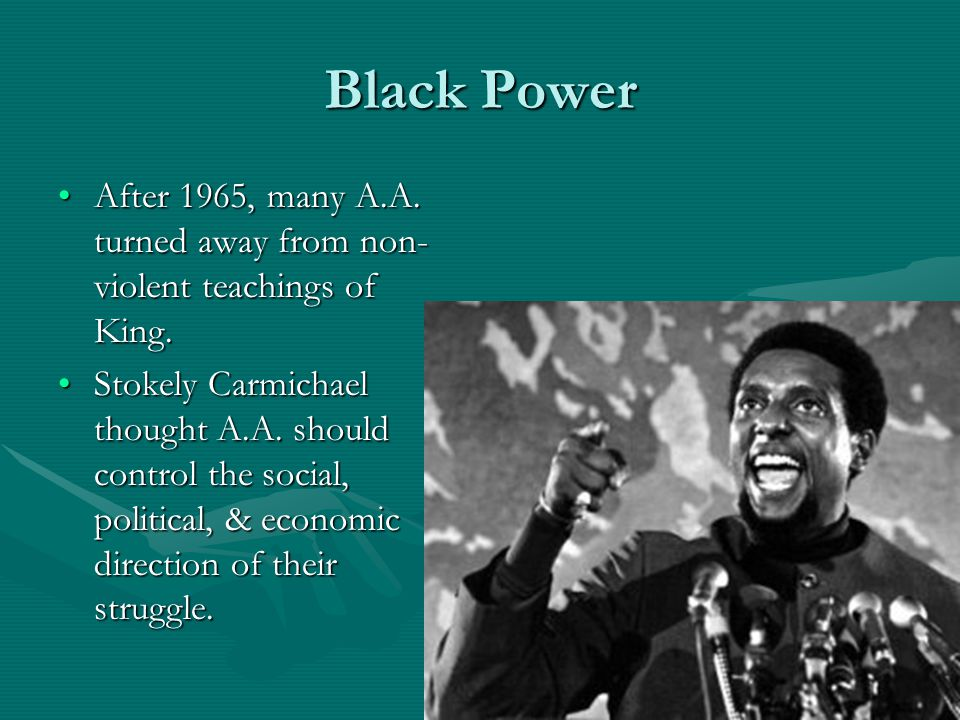 Black Power After 1965, many A.A. turned away from non-violent teachings of King.