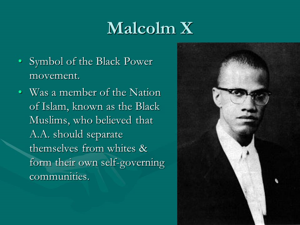 Malcolm X Symbol of the Black Power movement.