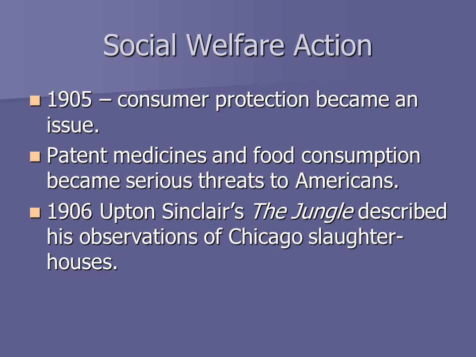 Social Welfare Action 1905 – consumer protection became an issue.