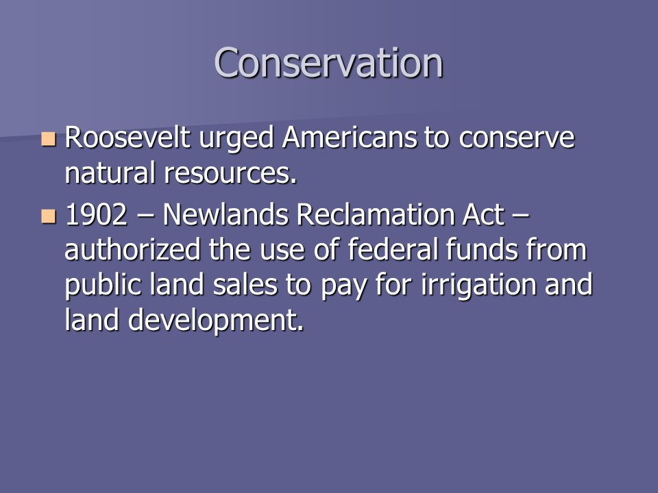 Conservation Roosevelt urged Americans to conserve natural resources.