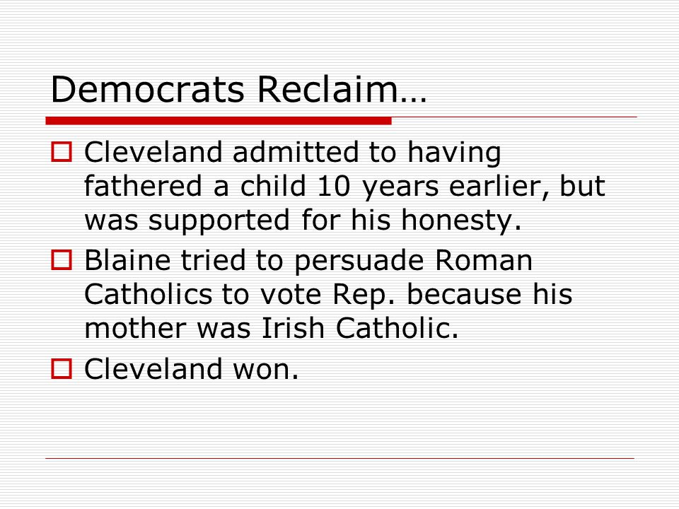 Democrats Reclaim… Cleveland admitted to having fathered a child 10 years earlier, but was supported for his honesty.
