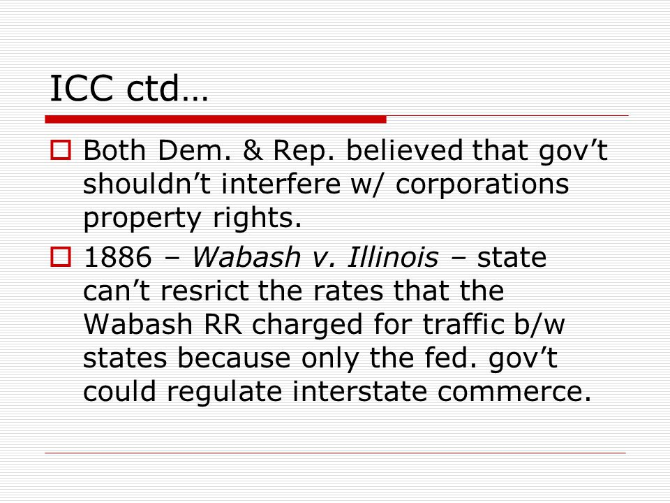 ICC ctd… Both Dem. & Rep. believed that gov't shouldn't interfere w/ corporations property rights.