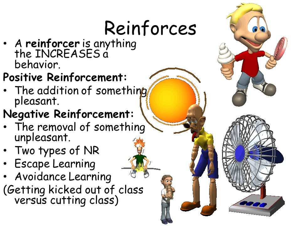 Reinforces A reinforcer is anything the INCREASES a behavior.