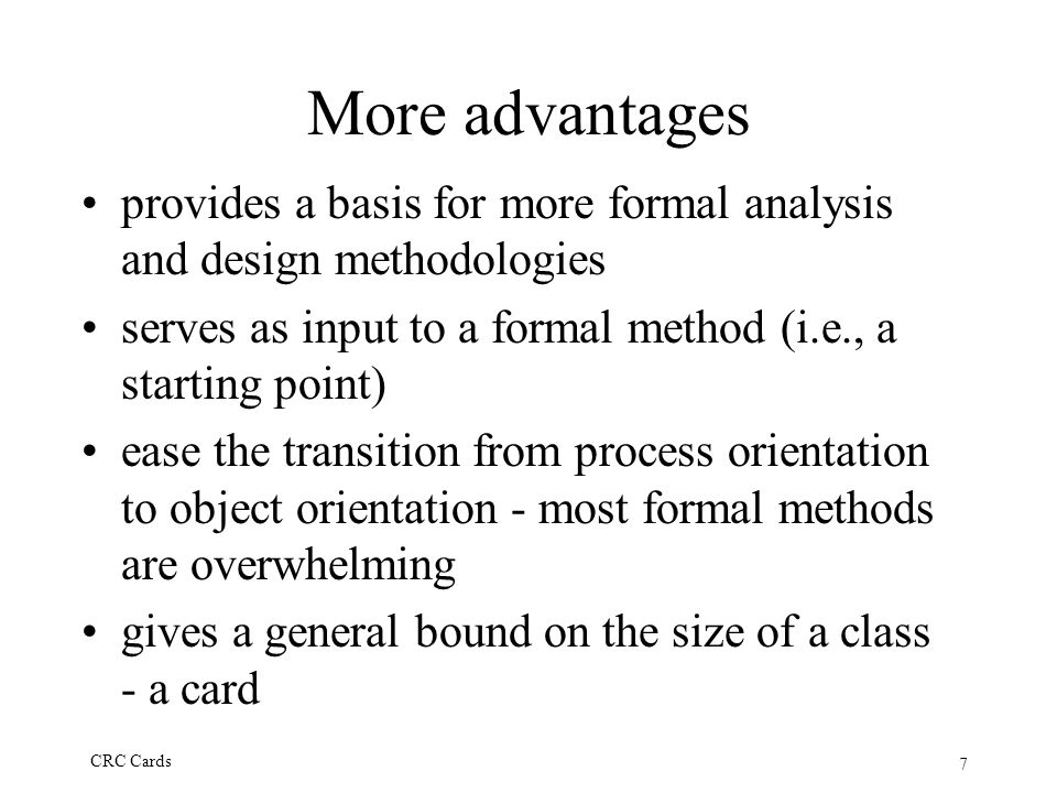 More advantages provides a basis for more formal analysis and design methodologies. serves as input to a formal method (i.e., a starting point)