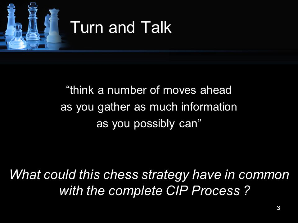 Turn and Talk think a number of moves ahead. as you gather as much information. as you possibly can
