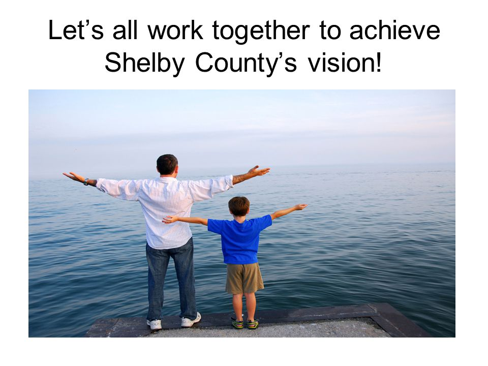 Let's all work together to achieve Shelby County's vision!