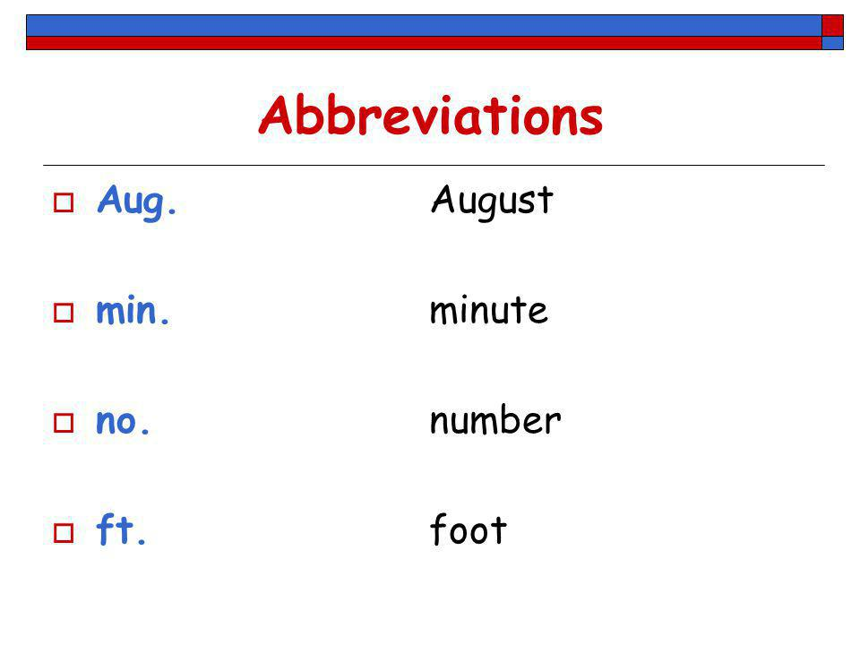 Abbreviations Aug. August min. minute no. number ft. foot