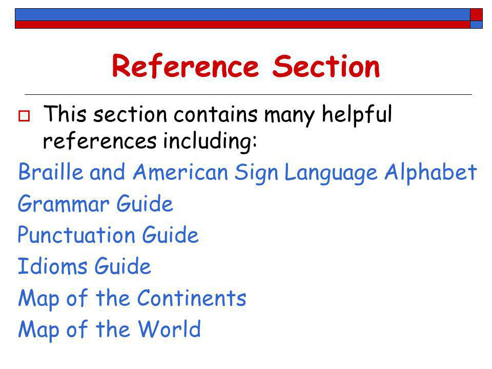 Reference Section This section contains many helpful references including: Braille and American Sign Language Alphabet.