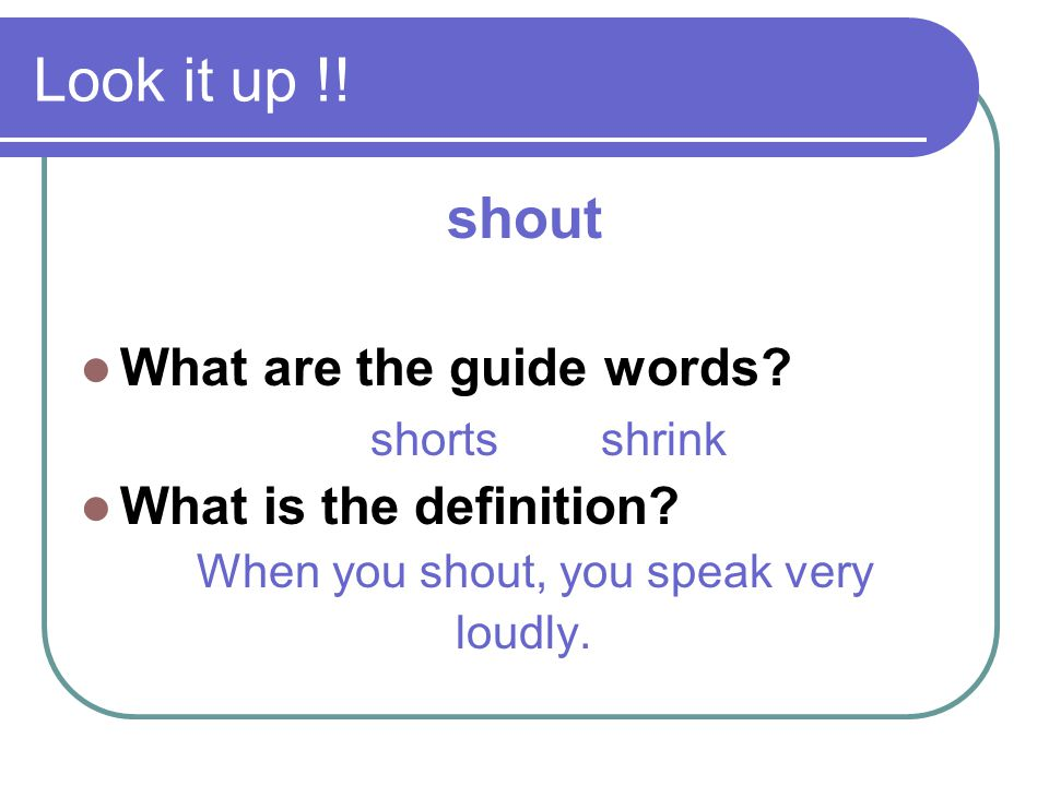 Look it up !! shout What are the guide words shorts shrink