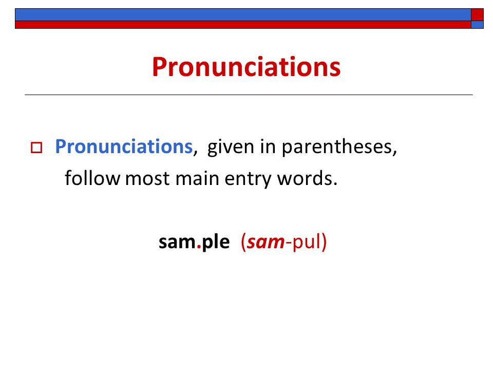 Pronunciations Pronunciations, given in parentheses,