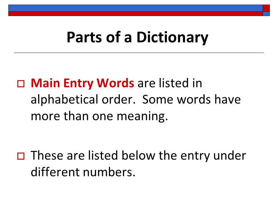 Parts of a Dictionary Main Entry Words are listed in alphabetical order. Some words have more than one meaning.