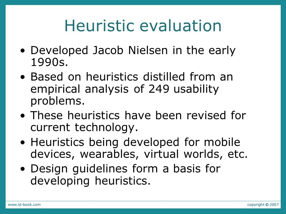 Heuristic evaluation Developed Jacob Nielsen in the early 1990s.