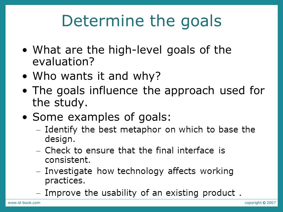 Determine the goals What are the high-level goals of the evaluation