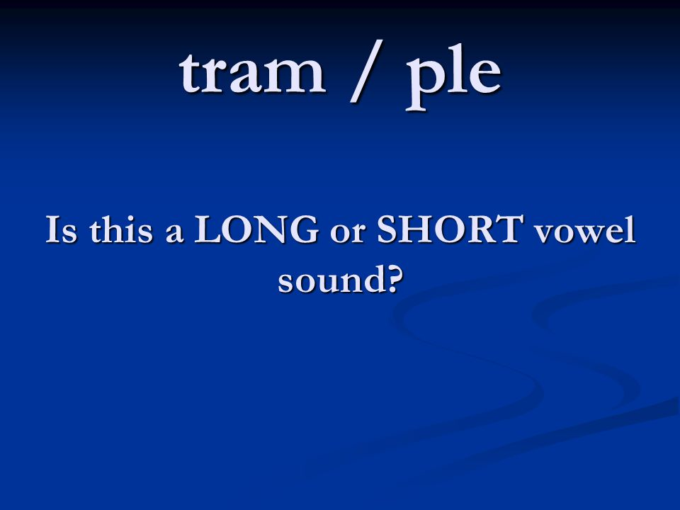 tram / ple Is this a LONG or SHORT vowel sound