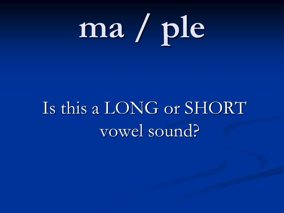 Is this a LONG or SHORT vowel sound