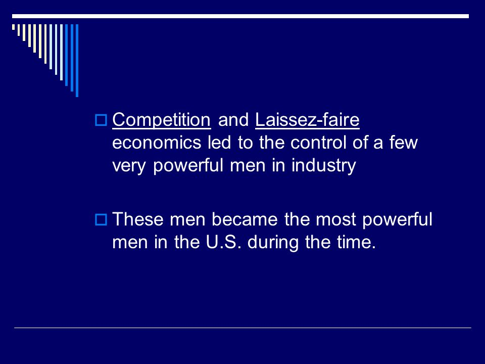 Competition and Laissez-faire economics led to the control of a few very powerful men in industry