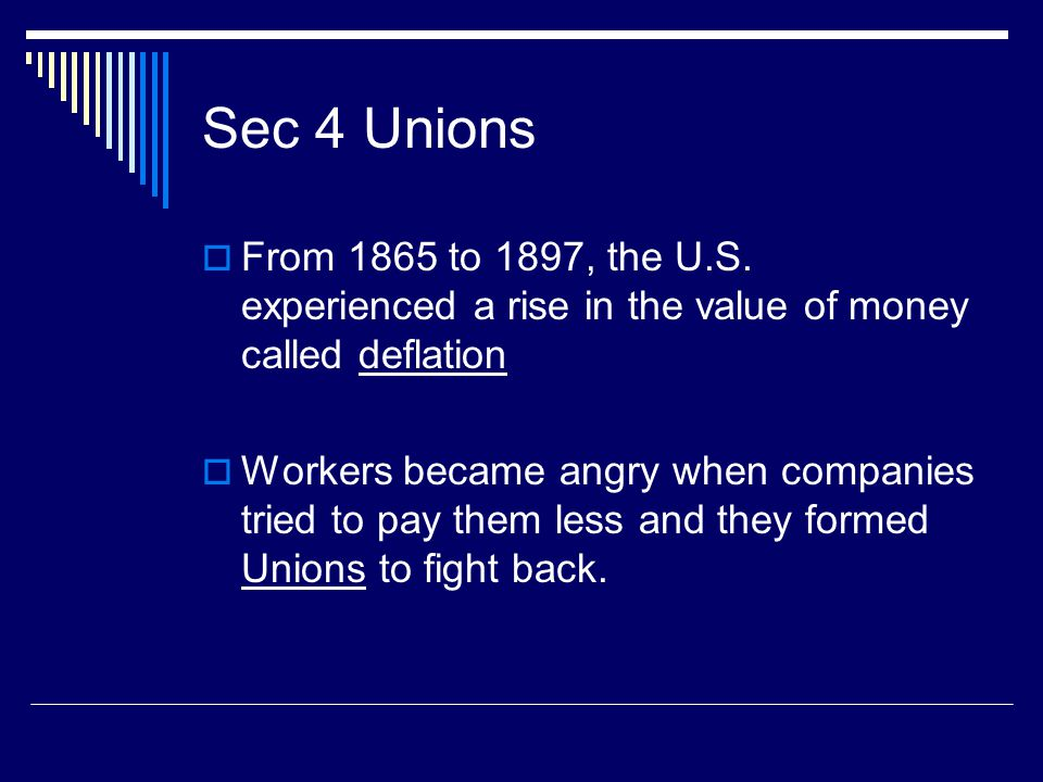 Sec 4 Unions From 1865 to 1897, the U.S. experienced a rise in the value of money called deflation.