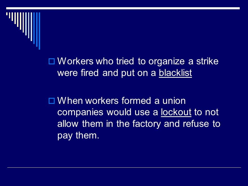Workers who tried to organize a strike were fired and put on a blacklist