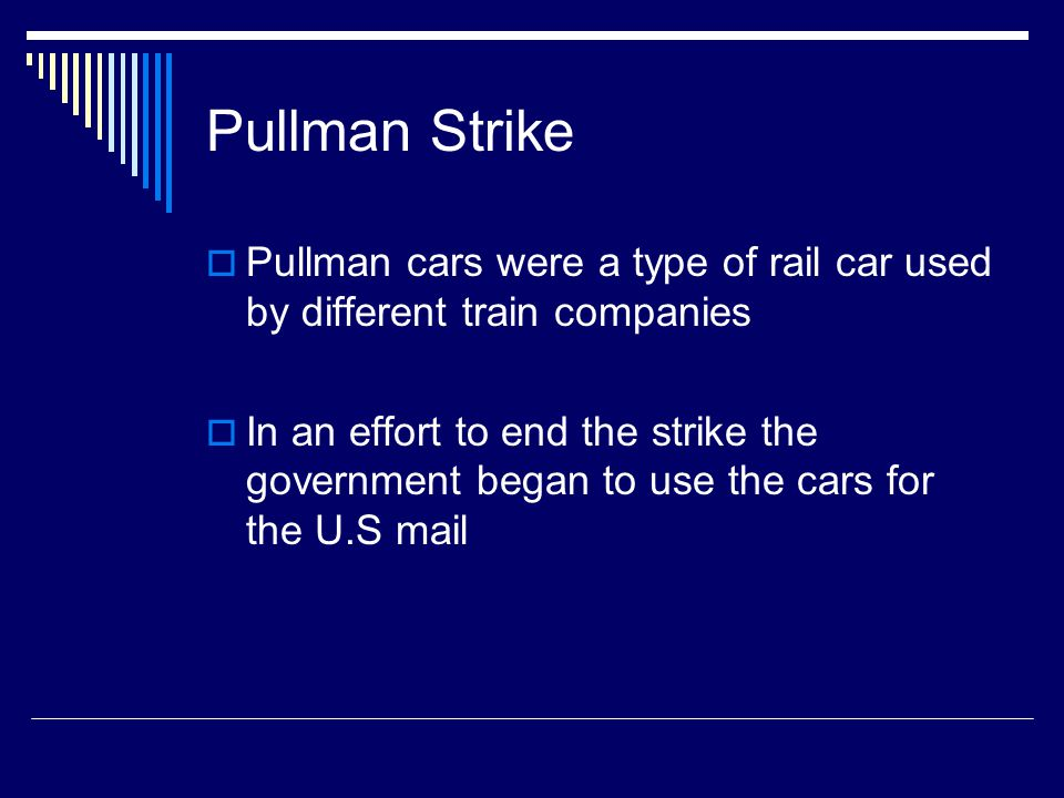 Pullman Strike Pullman cars were a type of rail car used by different train companies.