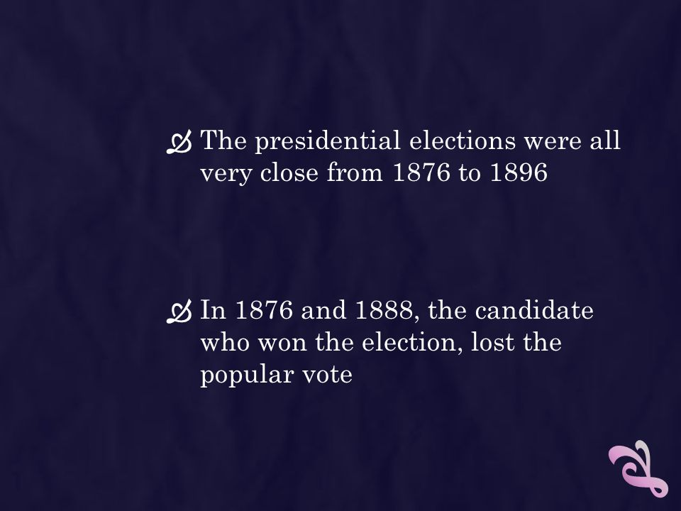 The presidential elections were all very close from 1876 to 1896