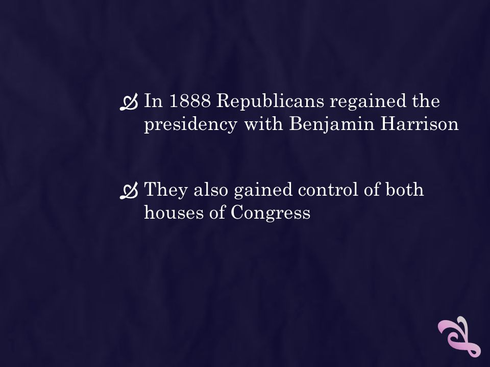 In 1888 Republicans regained the presidency with Benjamin Harrison