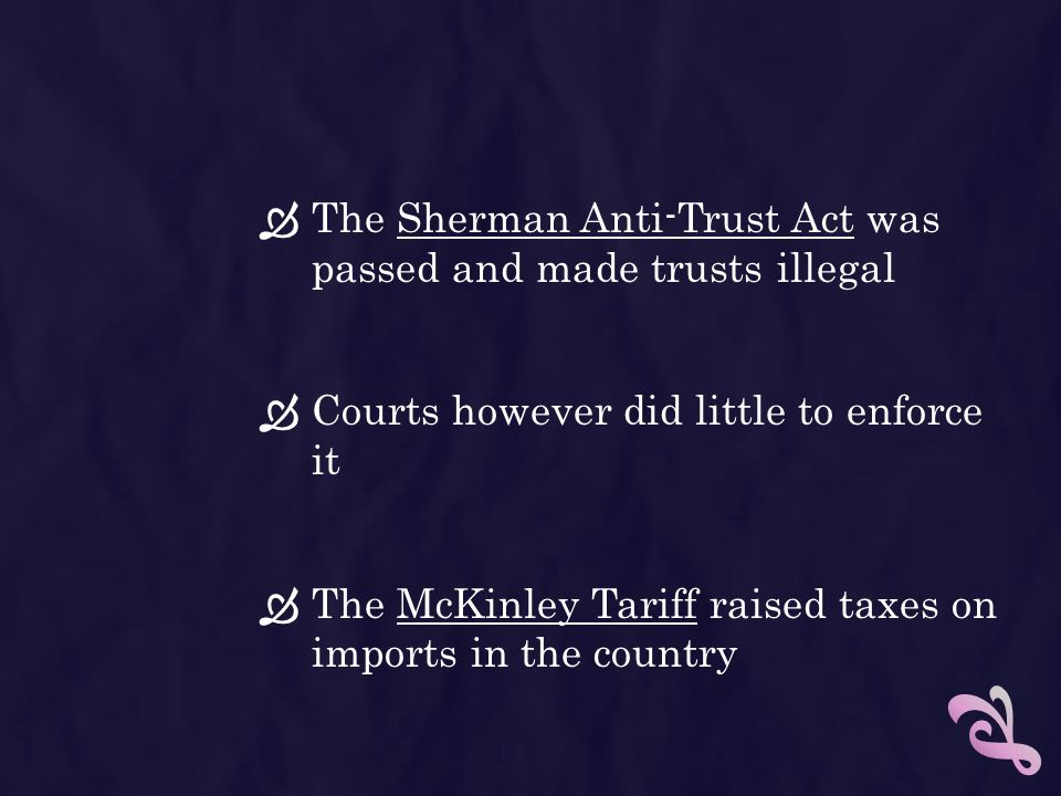 The Sherman Anti-Trust Act was passed and made trusts illegal