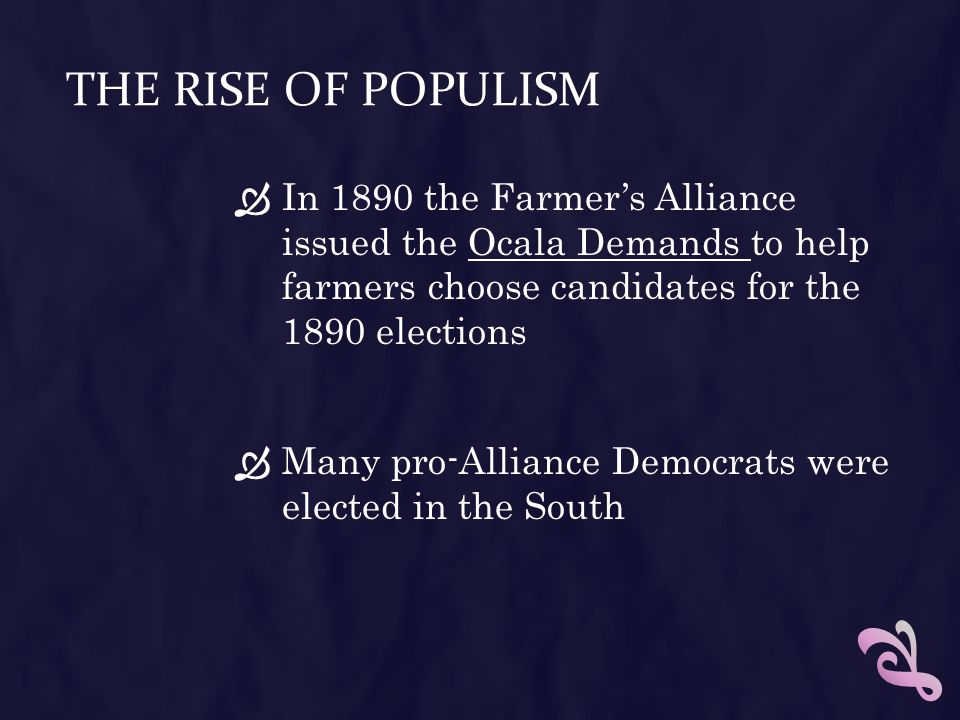 The Rise of Populism In 1890 the Farmer's Alliance issued the Ocala Demands to help farmers choose candidates for the 1890 elections.