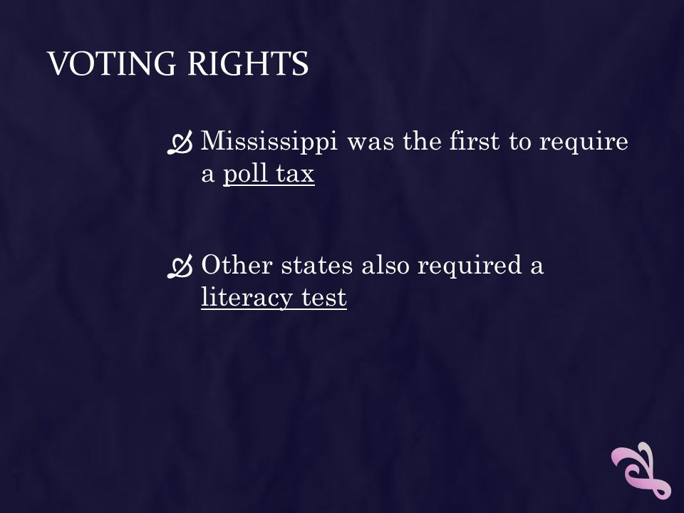 Voting Rights Mississippi was the first to require a poll tax
