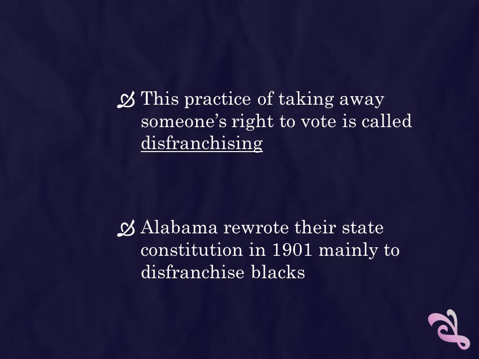 This practice of taking away someone's right to vote is called disfranchising