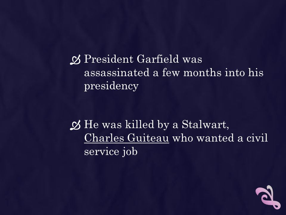 President Garfield was assassinated a few months into his presidency