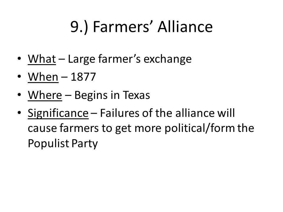 9.) Farmers' Alliance What – Large farmer's exchange When – 1877