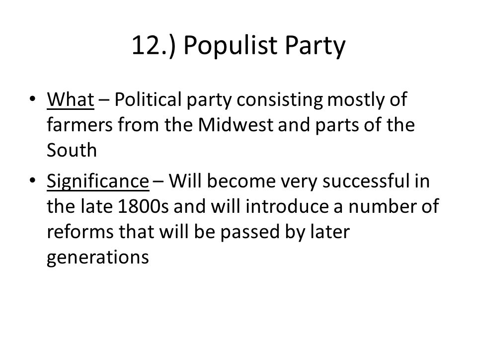12.) Populist Party What – Political party consisting mostly of farmers from the Midwest and parts of the South.