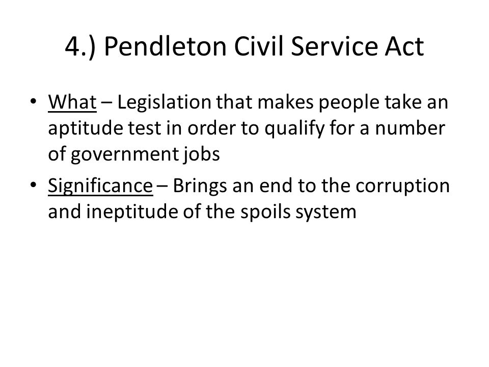 4.) Pendleton Civil Service Act