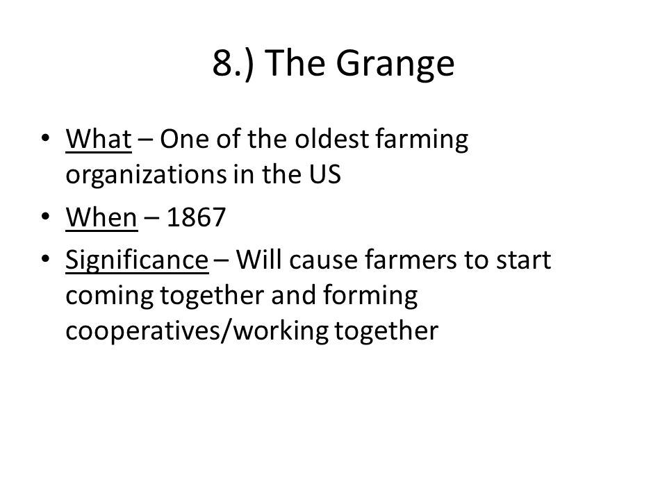 8.) The Grange What – One of the oldest farming organizations in the US. When – 1867.