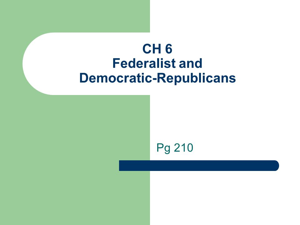 CH 6 Federalist and Democratic-Republicans