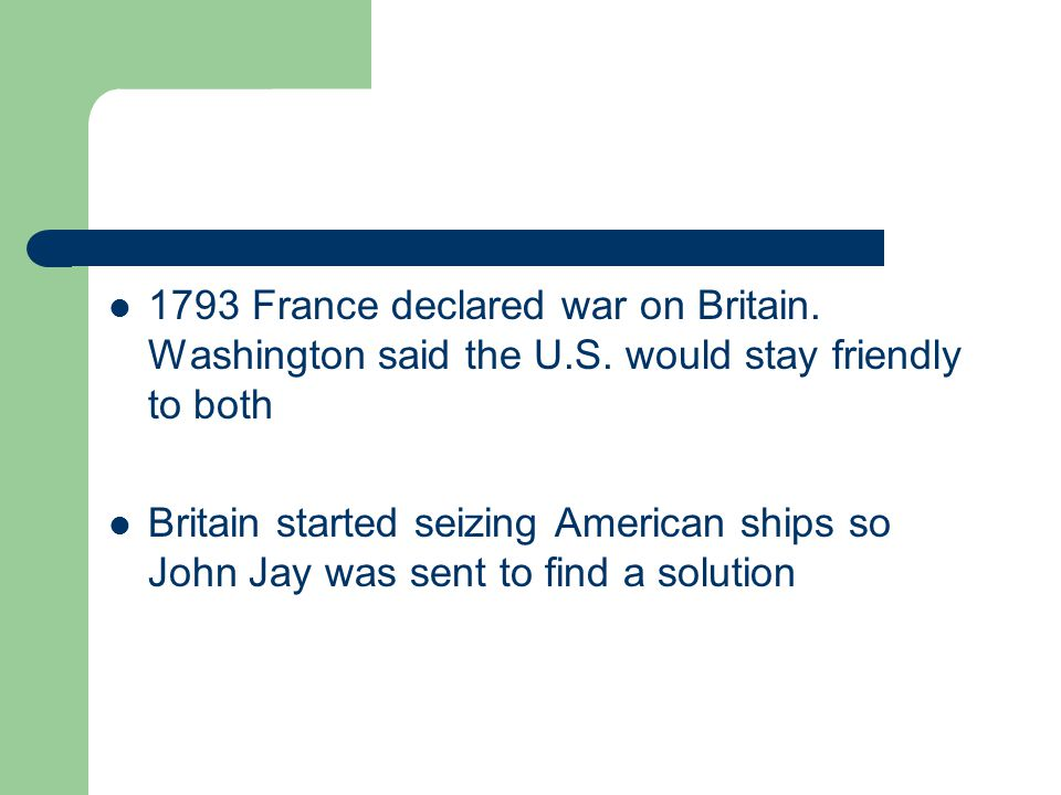 1793 France declared war on Britain. Washington said the U. S