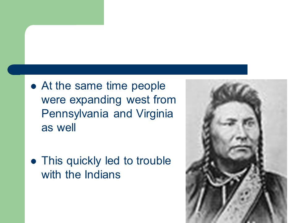 At the same time people were expanding west from Pennsylvania and Virginia as well