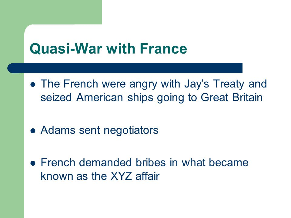 Quasi-War with France The French were angry with Jay's Treaty and seized American ships going to Great Britain.