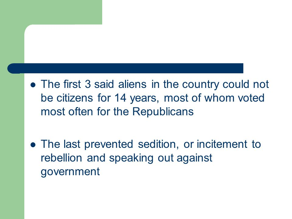 The first 3 said aliens in the country could not be citizens for 14 years, most of whom voted most often for the Republicans