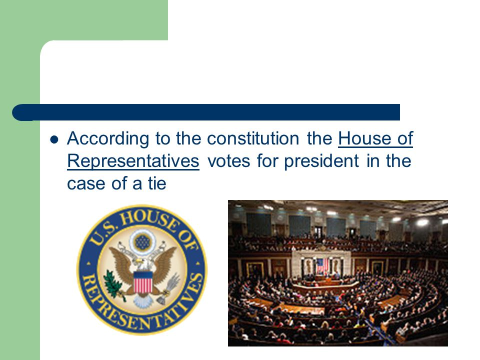 According to the constitution the House of Representatives votes for president in the case of a tie