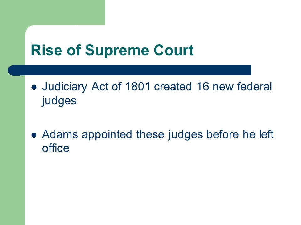 Rise of Supreme Court Judiciary Act of 1801 created 16 new federal judges.