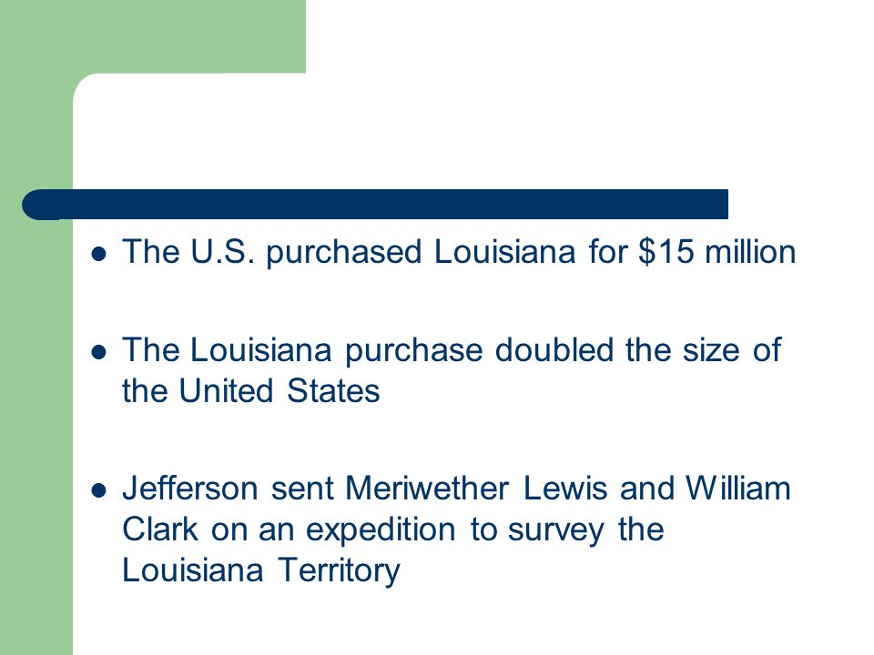 The U.S. purchased Louisiana for $15 million