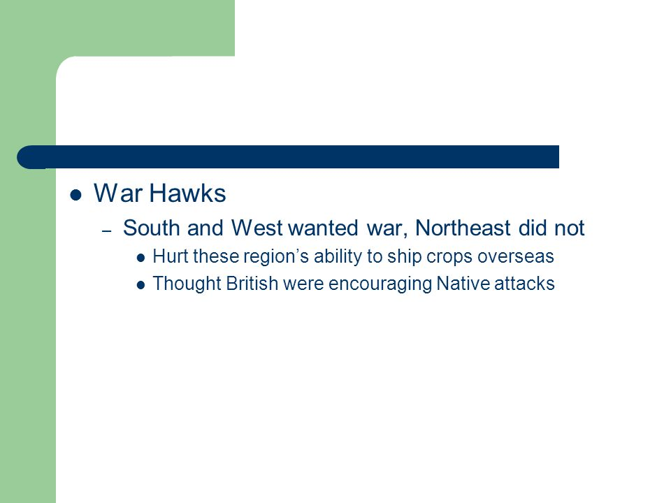 War Hawks South and West wanted war, Northeast did not
