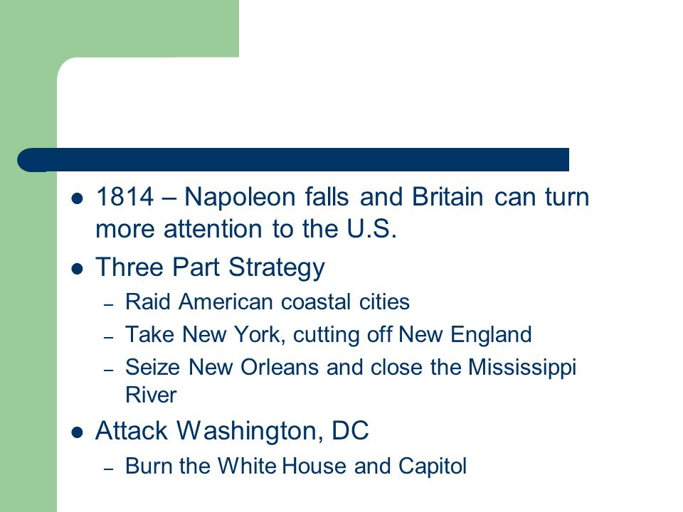 1814 – Napoleon falls and Britain can turn more attention to the U.S.