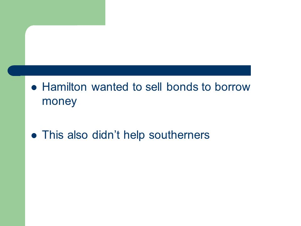 Hamilton wanted to sell bonds to borrow money