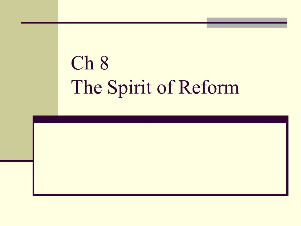 Ch 8 The Spirit of Reform