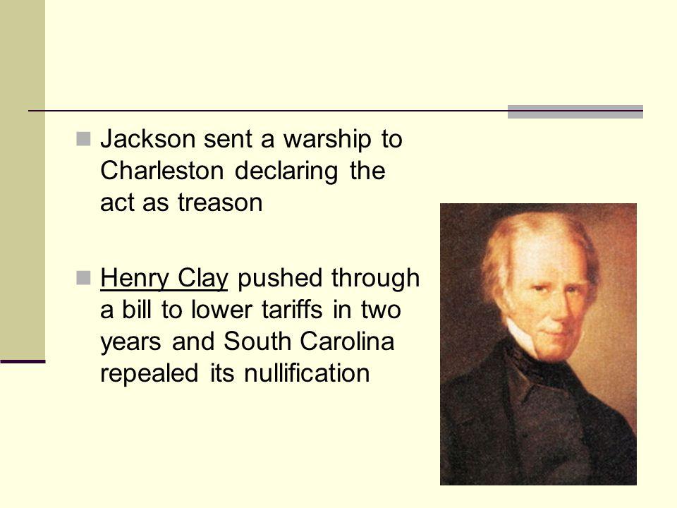 Jackson sent a warship to Charleston declaring the act as treason