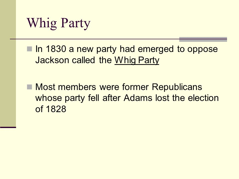 Whig Party In 1830 a new party had emerged to oppose Jackson called the Whig Party.