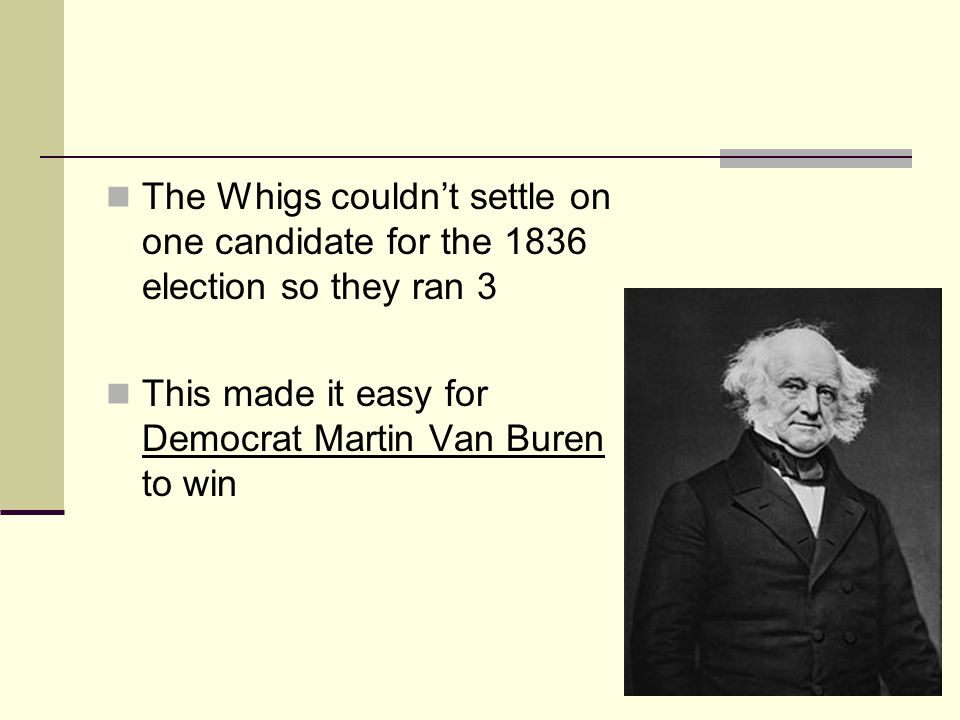 The Whigs couldn't settle on one candidate for the 1836 election so they ran 3
